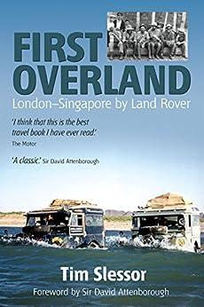 First Overland: London-Singapore by Land Rover von [Slessor, Tim]