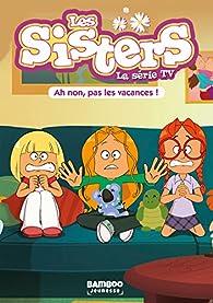Les Sisters - La Série TV, tome 2 : Ah non, pas les vacances ! par William Maury