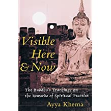 Visible Here and Now: The Buddhist Teachings on the Rewards of Spiritual Practice by Ayya Khema (2001-02-27)