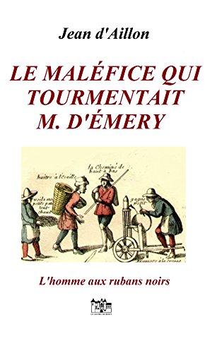 Le maléfice qui tourmentait M. d'Émery: Les enquêtes de Louis Fronsac (L'HOMME AUX RUBANS NOIRS t. 4) par Jean d'Aillon