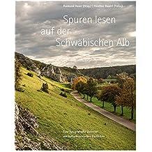 Spuren lesen auf der Schwäbischen Alb: Eine fotografische Zeitreise mit kulturhistorischen Einblicken