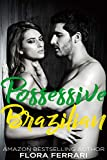 #6: Possessive Brazilian: An Older Man Younger Woman Romance (A Man Who Knows What He Wants Book 75)