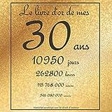 Le livre d'or de mes 30 ans, 10950 jours, ...: Thème gold, livre à personnaliser pour anniversaire - 21x21cm 75 pages