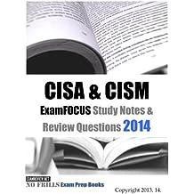 CISA & CISM ExamFOCUS Study Notes & Review Questions 2014 (No Frills Exam Prep Books)