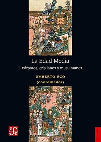 La Edad Media, I. Barbaros, Cristianos y Musulmanes (Historia) por Eco Umberto