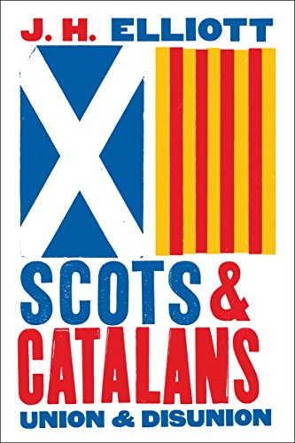 Scots and Catalans: Union and Disunion (English Edition) por John H. Elliott
