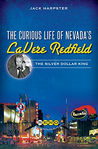 The Curious Life of Nevada's LaVere Redfield: The Silver Dollar King (English Edition)