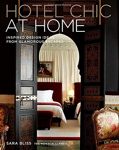 Hotel Chic at Home: Inspired Design Ideas from Glamorous Escapes (Hotels Home At)