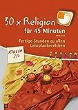 30 x Religion für 45 Minuten – Klasse 3/4: Fertige Stunden zu allen Lehrplanbereichen