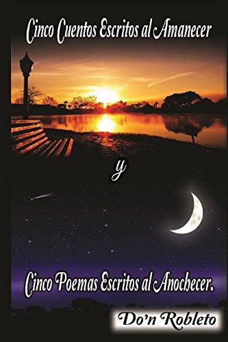 Descargar Libro Cinco cuentos escritos al amanecer y Cinco poemas escritos al anochecer de D ÒN Robleto