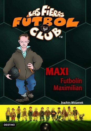 Maxi Futbolín Maximilian: Las Fieras del Fútbol Club 7 (Fieras Futbol Club)