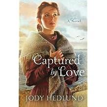 Captured By Love by Jody Hedlund (2014-07-01)