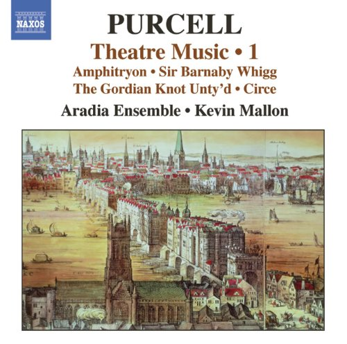 Purcell: Theatre Music, Vol. 1 - Amphitryon / Sir Barnaby Whigg / The Gordian Knot Unty'D / Circe