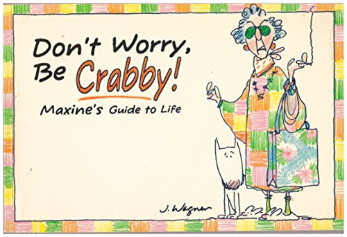 Don't Worry, Be Crabby!: Maxine's Guide to Life (A Shoebox Greetings Book)