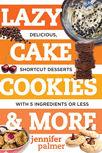 Lazy Cake Cookies & More: Delicious, Shortcut Desserts with 5 Ingredients or Less (English Edition)
