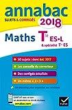 Annales Annabac 2018 Maths Tle ES, L: sujets et corrigés du bac Terminale ES (spécifique & spécialité), L (spécialité)