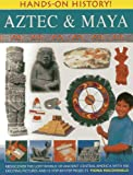 Hands-on History! Aztec & Maya : Rediscover The Lost World Of Ancient Central America, With 15 Step-By-Step Projects
