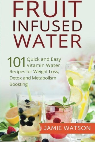 fruit-infused-water-101-fruit-infused-water-recipes-for-weight-loss-detox-and-metabolism-boosting-vi