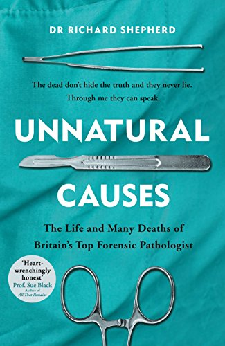 Unnatural Causes: 'Heart-wrenchingly honest' Professor Sue Black, author of All That Remains por Dr Richard Shepherd