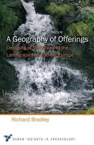 A Geography of Offerings: Deposits of Valuables in the Landscapes of Ancient Europe (Oxbow Insights in Archaeology, Band 3) (Votiv Band)