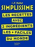 SIMPLISSIME - Recettes à 2 ingrédients : Les recettes avec seulement 2 ingrédients les + faciles du monde (French Edition)