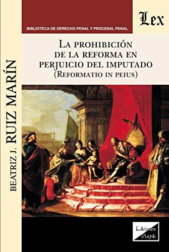 La prohibición de la reforma en perjuicio del imputado: (Reformatio in peius) por Beatriz Josefina Ruiz Marín