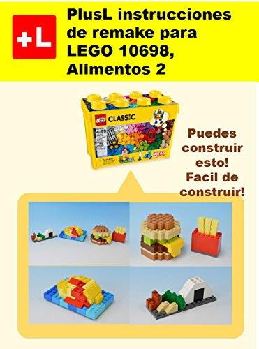 PlusL instrucciones de remake para LEGO 10698,Alimentos 2: Usted puede construir Alimentos 2 de sus propios ladrillos por PlusL