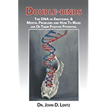 Double-Binds: The DNA of Emotional and Mental Problems and How to Make use of Their Positive Potential (English Edition)