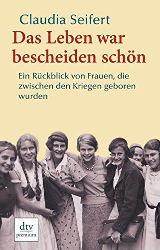 Das Leben war bescheiden schön: Ein Rückblick von Frauen, die zwischen den Kriegen geboren wurden