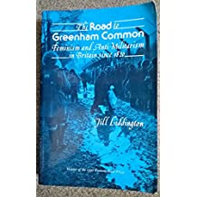 The Road to Greenham Common: Feminism and Anti-Militarism in Britain since 1820 (Syracuse Studies on Peace and Conflict Resolution)