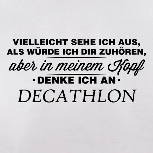 Vielleicht sehe ich aus als würde ich dir zuhören aber in meinem Kopf denke ich an Decathlon - Herren T-Shirt - 13 Farben Weiß