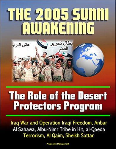 The 2005 Iraqi Sunni Awakening: The Role of the Desert Protectors Program - Iraq War and Operation Iraqi Freedom, Anbar, Al Sahawa, Albu-Nimr Tribe in ... Al Qaim, Sheikh Sattar (English Edition)
