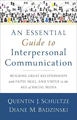 [(An Essential Guide to Interpersonal Communication : Building Great Relationships with Faith, Skill, and Virtue in the Age of Social Media)] [By (author) Quentin J Schultze ] published on (October, 2015)