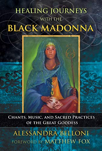 Healing Journeys with the Black Madonna: Chants, Music, and Sacred Practices of the Great Goddess (English Edition)