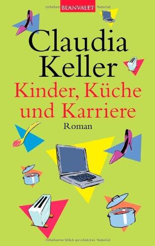 Blanvalet Taschenbuch Verlag Kinder, Küche und Karriere: Roman