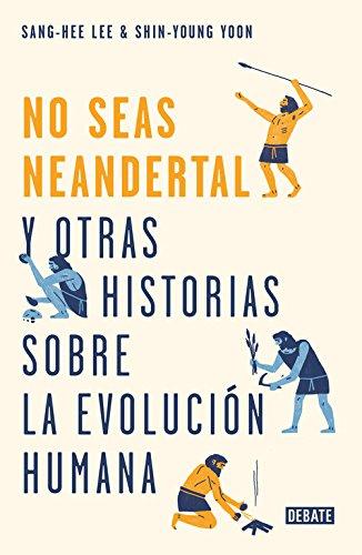 ¡No seas neandertal!: y otras historias sobre la evolución humana par Sang-Hee Lee