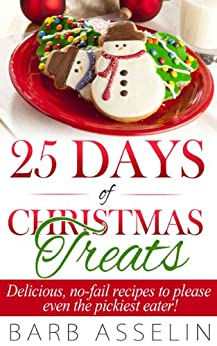 25 Days of Christmas Treats: Delicious, no-fail recipes to please even the pickiest eater! (English Edition) par [Asselin, Barb]