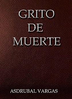Grito de Muerte (Cronicas de supervivencia nº 1) de [A, Asdrubal A Vargas]