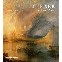 Turner in his Time by Andrew Wilton (2006) Hardcover