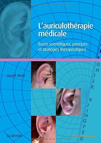 L'auriculothérapie médicale: Bases scientifiques, principes et stratégies thérapeutiques