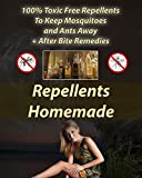 Repellents Homemade: 100% Toxic Free Repellents To Keep Mosquitoes and Ants Away+ After Bite Remedies