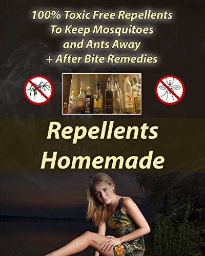 Repellents Homemade: 100{ed1f19f87e2f7d2e2c0f8fde8fe1938f1a5ccf164f59b647e80a21ab2919bcae} Toxic Free Repellents To Keep Mosquitoes and Ants Away+ After Bite Remedies (English Edition)