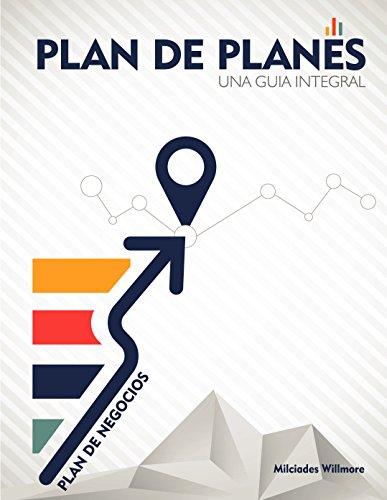 PLAN DE PLANES: UNA GUIA INTEGRAL por MILCIADES WILLMORE