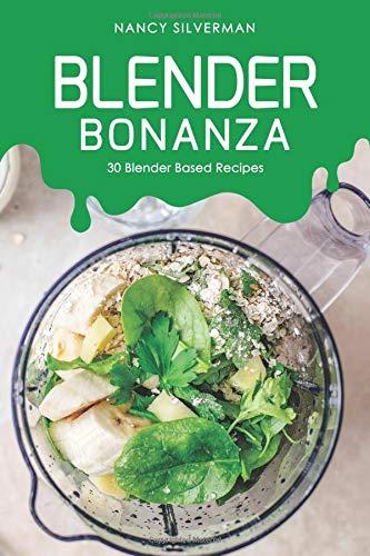 Blender Bonanza: 30 Blender Based Recipes (Beauty Green Blender)