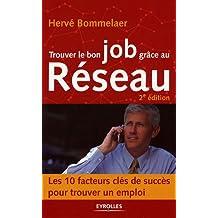 Trouver le bon job grâce au Réseau : Les 10 facteurs clés de succès pour trouver un emploi (Nouvelle édition)