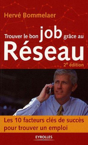 Trouver le bon job grce au Rseau : Les 10 facteurs cls de succs pour trouver un emploi (Nouvelle dition)