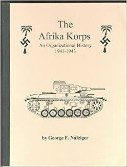 The Afrika Korps: An Organizational History 1941-1943