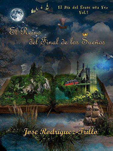 El Reino del Final de los Sueños (El Día de Érase una Vez nº 1) por Jose Rodriguez-Trillo