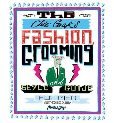 The Chic Geek's: Fashion, Grooming and Style Guide for Men (Paperback) - Common