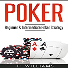 Poker: Beginner and Intermediate Poker Strategy